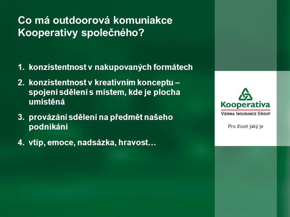 Co má outdoorová komuniakce Kooperativy společného? 1.konzistentnost v nakupovaných formátech 2.konzistentnost v kreativním konceptu – spojení sdělení