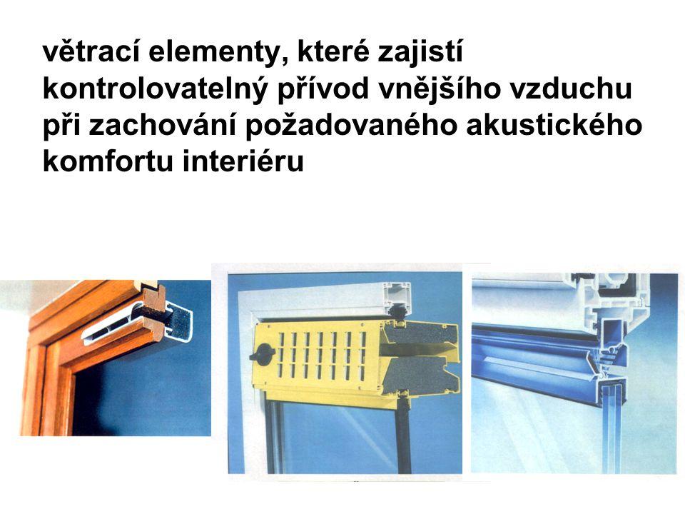 větrací elementy, které zajistí kontrolovatelný přívod vnějšího vzduchu při zachování požadovaného akustického komfortu interiéru