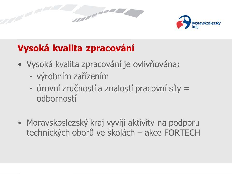 Název prezentace Vysoká kvalita zpracování Vysoká kvalita zpracování je ovlivňována: -výrobním zařízením -úrovní zručností a znalostí pracovní síly = odborností Moravskoslezský kraj vyvíjí aktivity na podporu technických oborů ve školách – akce FORTECH
