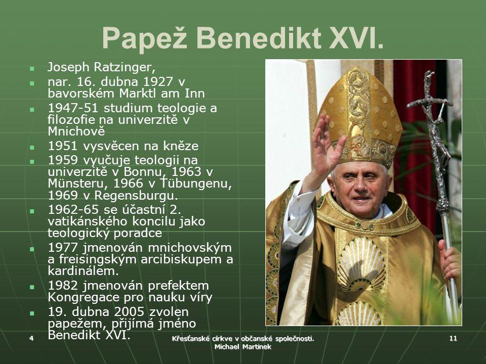 4 Křesťanské církve v občanské společnosti. Michael Martinek 11 Papež Benedikt XVI. Joseph Ratzinger, nar. 16. dubna 1927 v bavorském Marktl am Inn 19