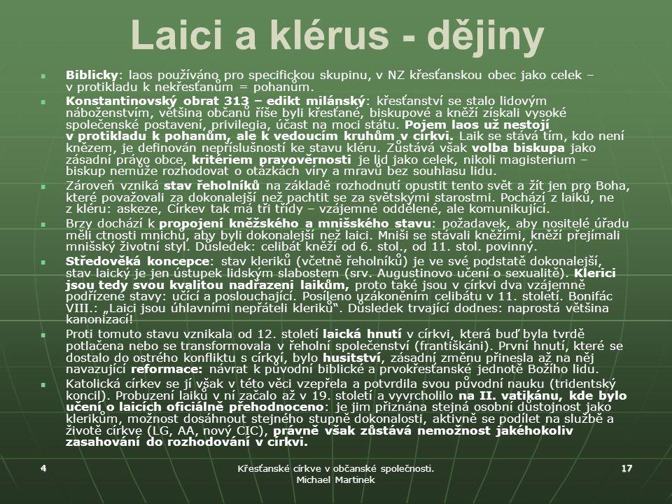 4 Křesťanské církve v občanské společnosti. Michael Martinek 17 Laici a klérus - dějiny Biblicky: laos používáno pro specifickou skupinu, v NZ křesťan