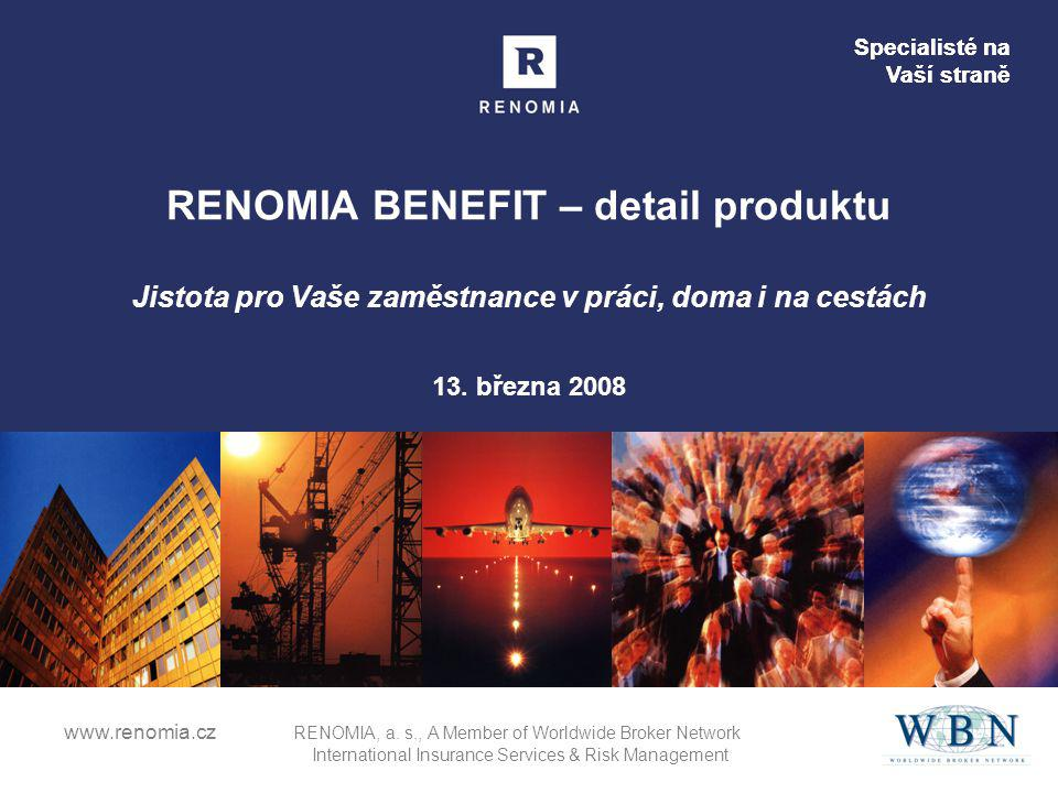 Specialisté na Vaší straně www.renomia.cz RENOMIA, a. s., A Member of Worldwide Broker Network International Insurance Services & Risk Management RENO