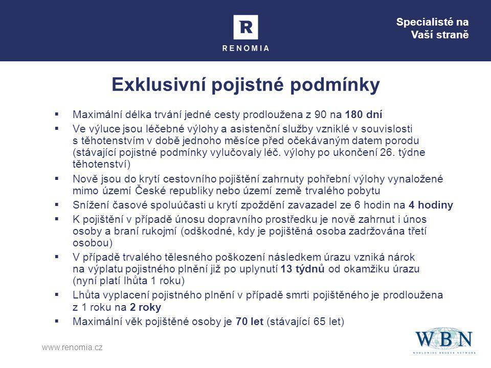 Specialisté na Vaší straně www.renomia.cz Exklusivní pojistné podmínky  Maximální délka trvání jedné cesty prodloužena z 90 na 180 dní  Ve výluce jsou léčebné výlohy a asistenční služby vzniklé v souvislosti s těhotenstvím v době jednoho měsíce před očekávaným datem porodu (stávající pojistné podmínky vylučovaly léč.