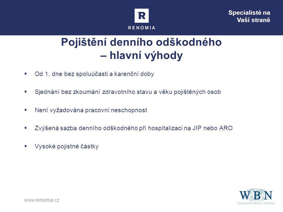 Specialisté na Vaší straně www.renomia.cz Pojištění denního odškodného – hlavní výhody  Od 1.