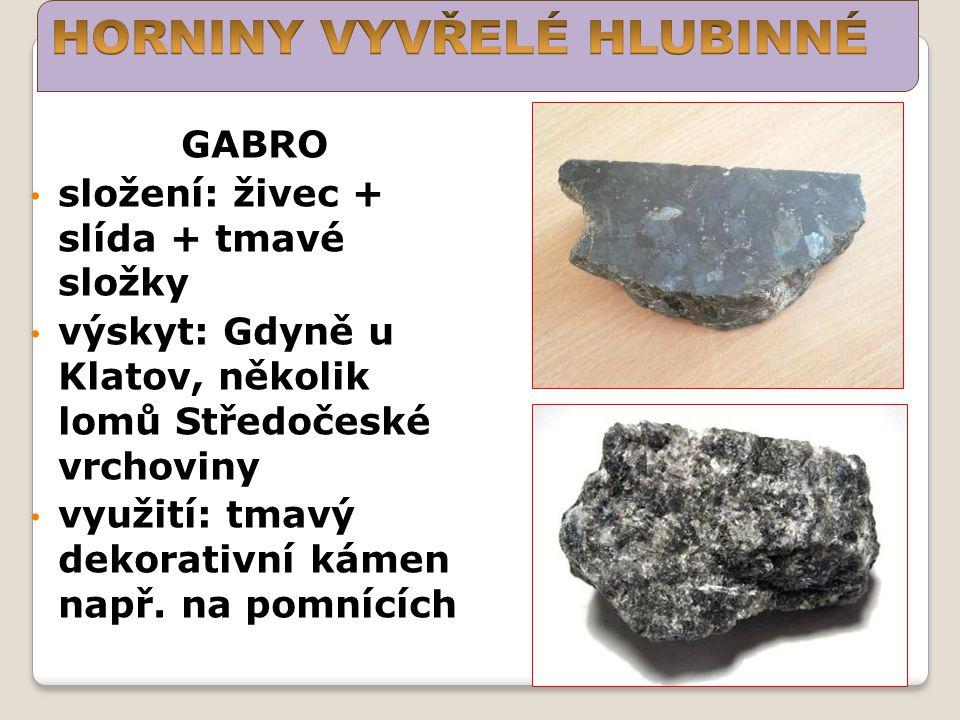 GABRO složení: živec + slída + tmavé složky výskyt: Gdyně u Klatov, několik lomů Středočeské vrchoviny využití: tmavý dekorativní kámen např. na pomní