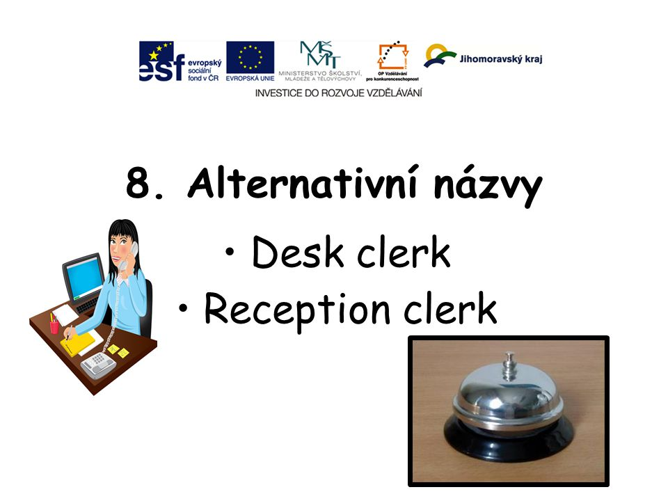 8. Alternativní názvy Desk clerk Reception clerk