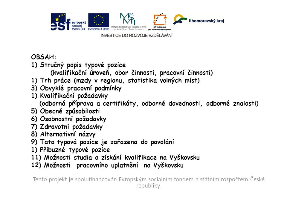 OBSAH: 1) Stručný popis typové pozice (kvalifikační úroveň, obor činnosti, pracovní činnosti) 1) Trh práce (mzdy v regionu, statistika volných míst) 3