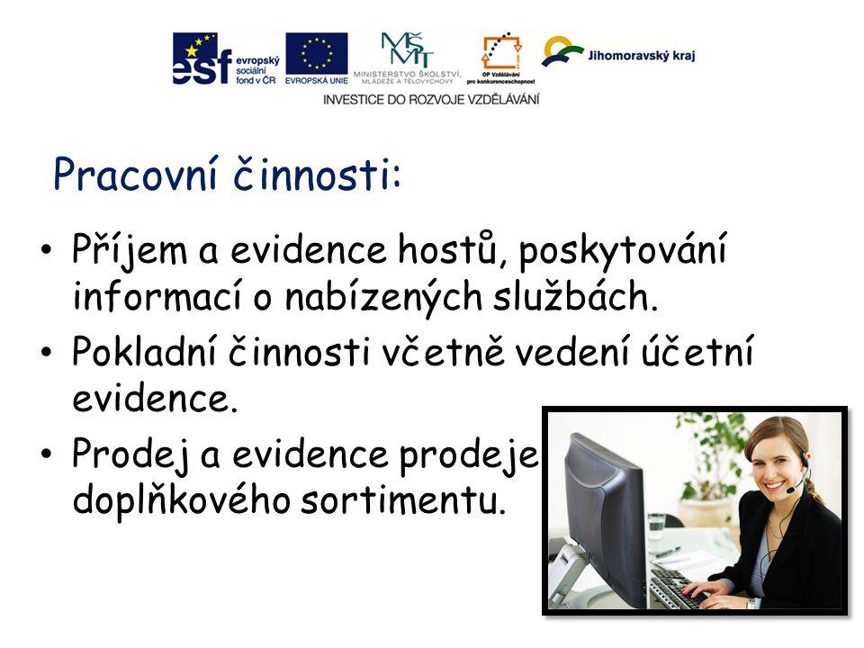 Pracovní činnosti: Příjem a evidence hostů, poskytování informací o nabízených službách. Pokladní činnosti včetně vedení účetní evidence. Prodej a evi