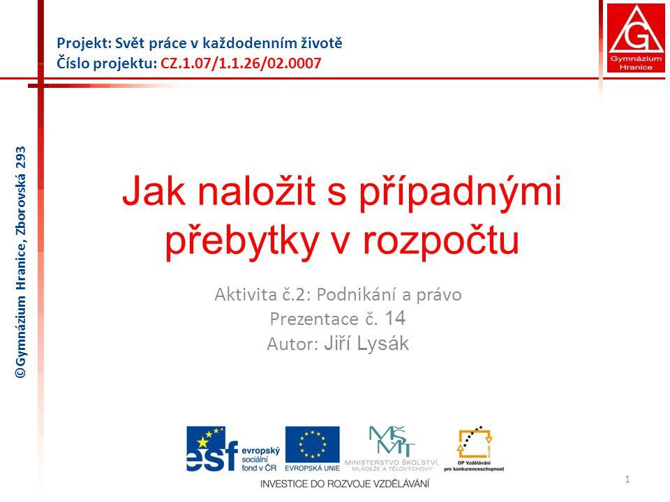 Jak naložit s případnými přebytky v rozpočtu Aktivita č.2: Podnikání a právo Prezentace č. 14 Autor: Jiří Lysák 1 Projekt: Svět práce v každodenním ži