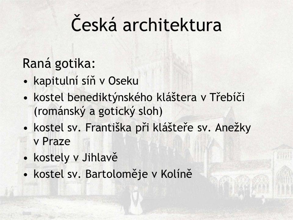 Česká architektura Raná gotika: kapitulní síň v Oseku kostel benediktýnského kláštera v Třebíči (románský a gotický sloh) kostel sv.