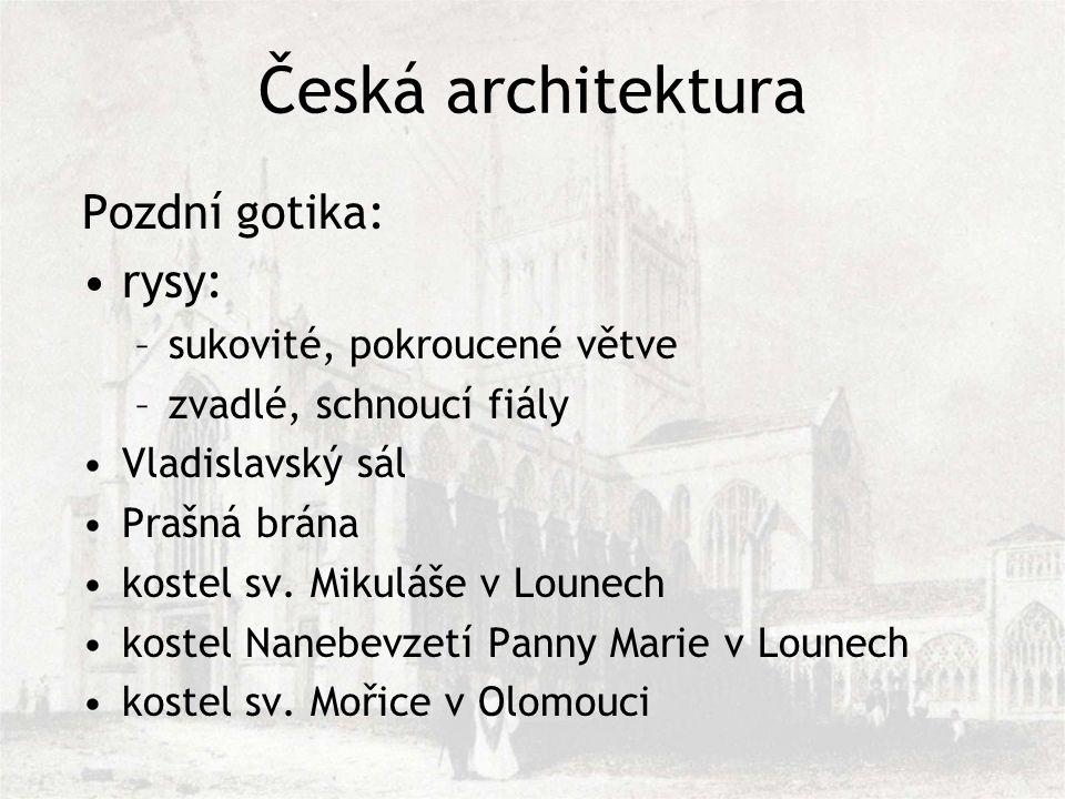 Česká architektura Pozdní gotika: rysy: –sukovité, pokroucené větve –zvadlé, schnoucí fiály Vladislavský sál Prašná brána kostel sv.