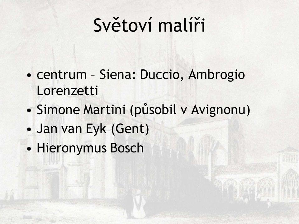 Světoví malíři centrum – Siena: Duccio, Ambrogio Lorenzetti Simone Martini (působil v Avignonu) Jan van Eyk (Gent) Hieronymus Bosch