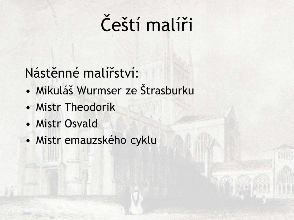 Čeští malíři Nástěnné malířství: Mikuláš Wurmser ze Štrasburku Mistr Theodorik Mistr Osvald Mistr emauzského cyklu