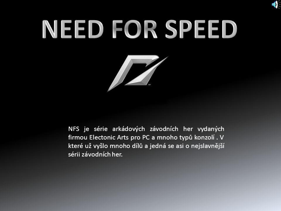 NFS je série arkádových závodních her vydaných firmou Electonic Arts pro PC a mnoho typů konzolí. V které už vyšlo mnoho dílů a jedná se asi o nejslav