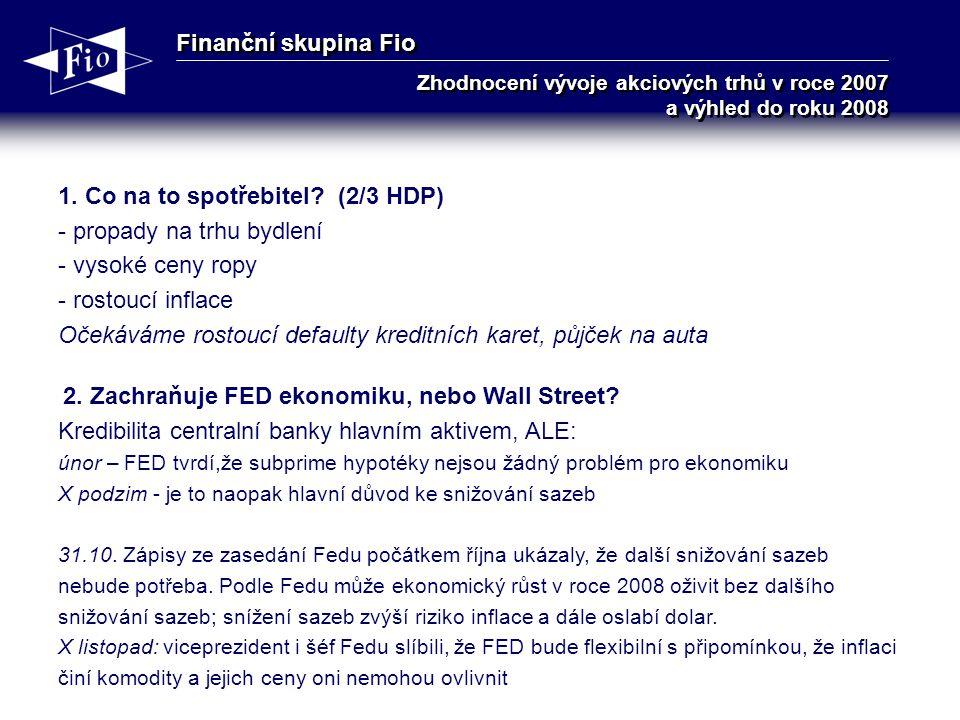 Finanční skupina Fio Zhodnocení vývoje akciových trhů v roce 2007 a výhled do roku 2008 1.