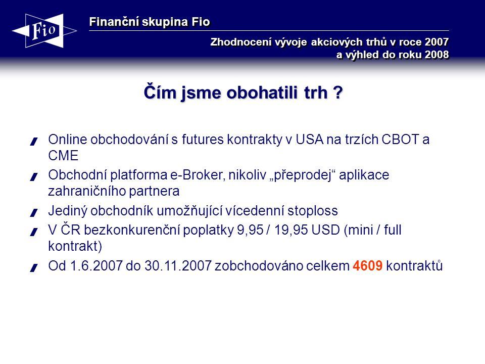 Finanční skupina Fio Zhodnocení vývoje akciových trhů v roce 2007 a výhled do roku 2008 Čím jsme obohatili trh .