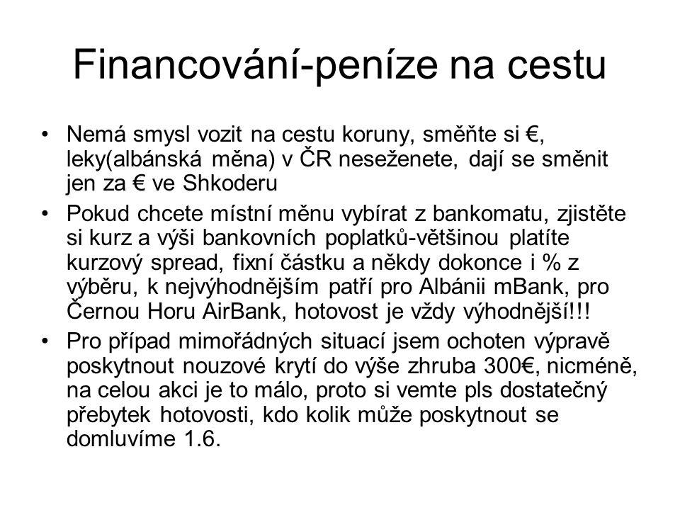 Financování-peníze na cestu Nemá smysl vozit na cestu koruny, směňte si €, leky(albánská měna) v ČR neseženete, dají se směnit jen za € ve Shkoderu Pokud chcete místní měnu vybírat z bankomatu, zjistěte si kurz a výši bankovních poplatků-většinou platíte kurzový spread, fixní částku a někdy dokonce i % z výběru, k nejvýhodnějším patří pro Albánii mBank, pro Černou Horu AirBank, hotovost je vždy výhodnější!!.