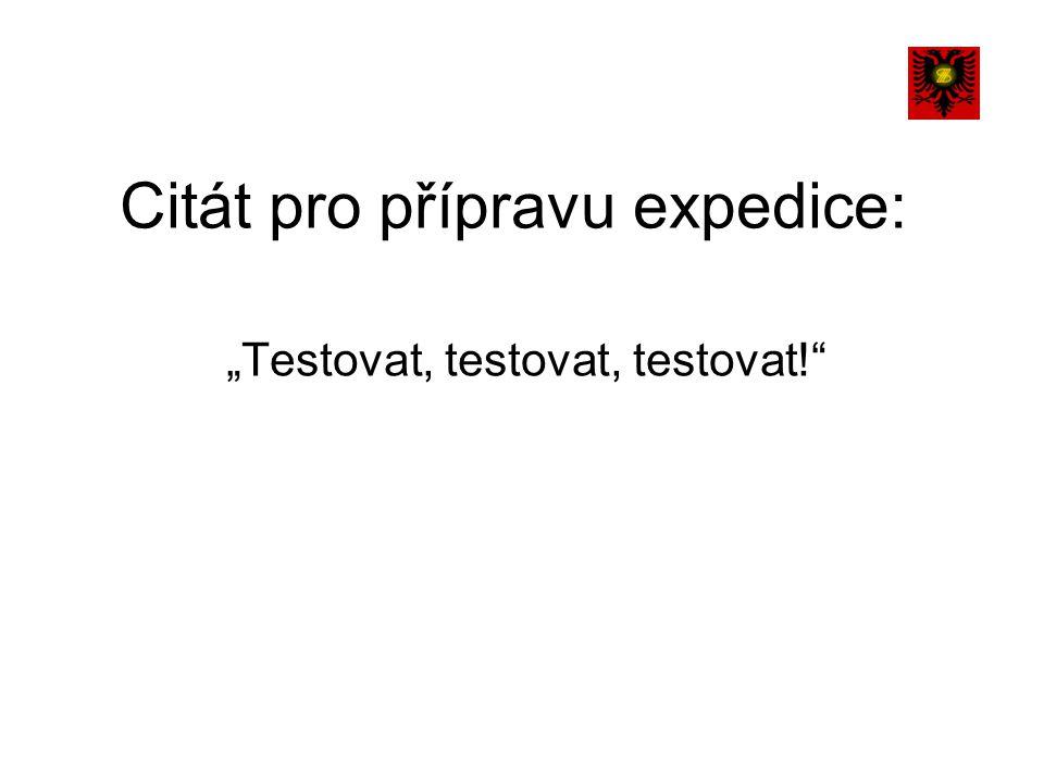 """Citát pro přípravu expedice: """"Testovat, testovat, testovat!"""