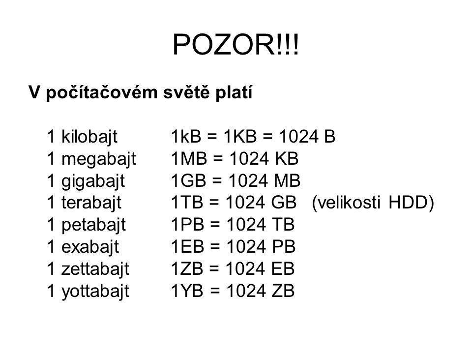 POZOR!!! V počítačovém světě platí 1 kilobajt1kB = 1KB = 1024 B 1 megabajt1MB = 1024 KB 1 gigabajt1GB = 1024 MB 1 terabajt1TB = 1024 GB(velikosti HDD)