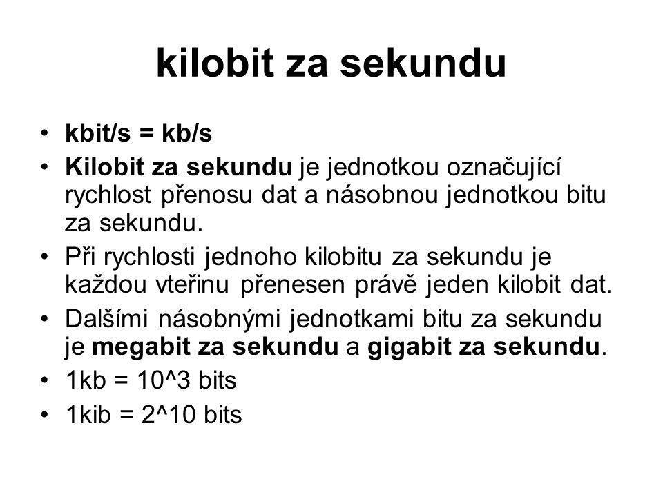 kilobit za sekundu kbit/s = kb/s Kilobit za sekundu je jednotkou označující rychlost přenosu dat a násobnou jednotkou bitu za sekundu. Při rychlosti j