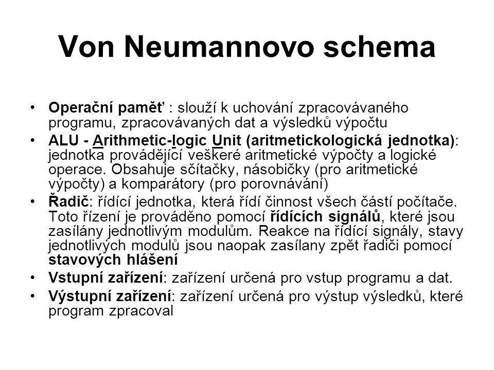Von Neumannovo schema Operační paměť : slouží k uchování zpracovávaného programu, zpracovávaných dat a výsledků výpočtu ALU - Arithmetic-logic Unit (a