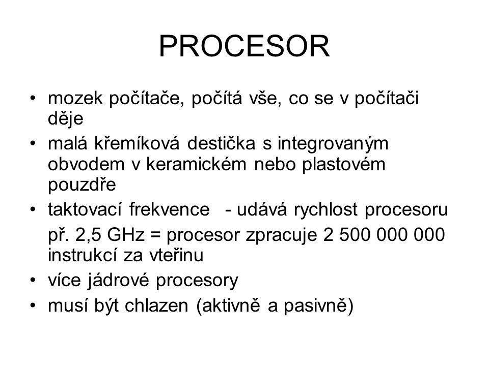 PROCESOR mozek počítače, počítá vše, co se v počítači děje malá křemíková destička s integrovaným obvodem v keramickém nebo plastovém pouzdře taktovac