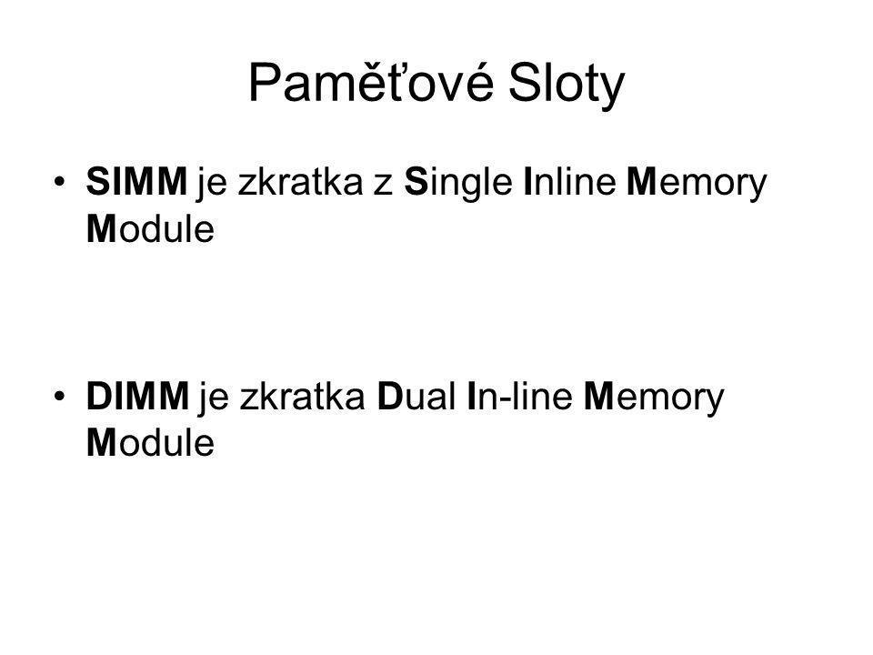 Paměťové Sloty SIMM je zkratka z Single Inline Memory Module DIMM je zkratka Dual In-line Memory Module