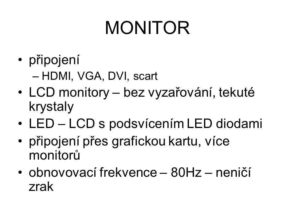 MONITOR připojení –HDMI, VGA, DVI, scart LCD monitory – bez vyzařování, tekuté krystaly LED – LCD s podsvícením LED diodami připojení přes grafickou k