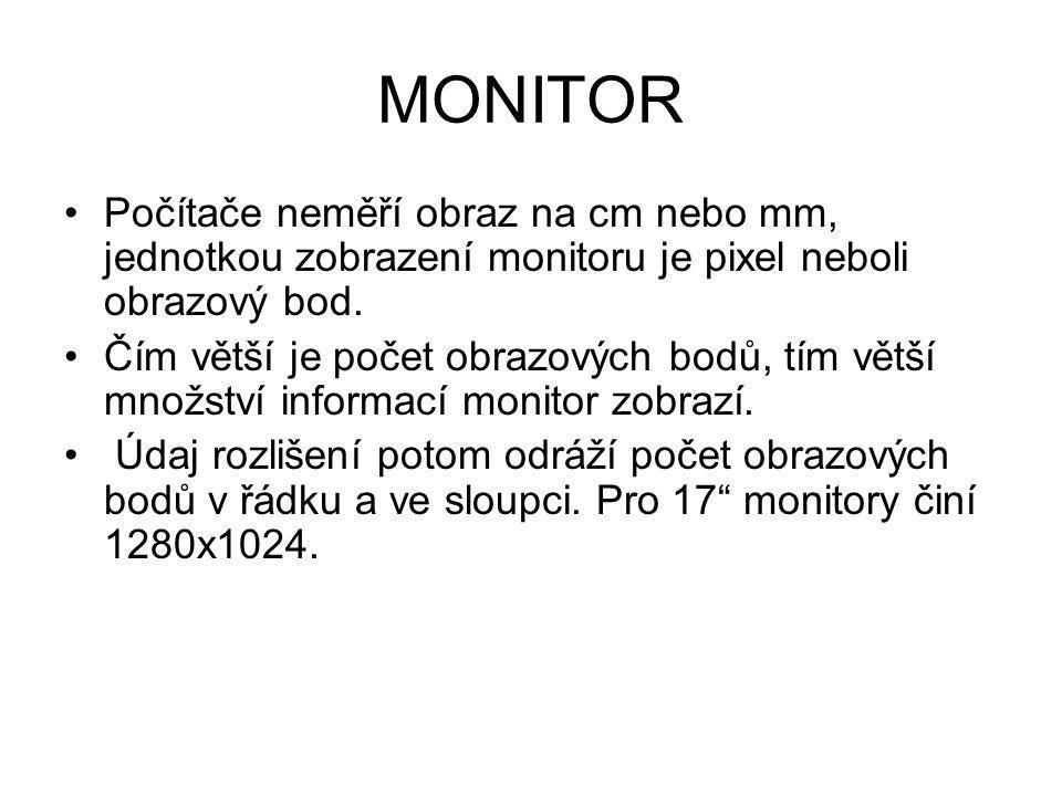 MONITOR Počítače neměří obraz na cm nebo mm, jednotkou zobrazení monitoru je pixel neboli obrazový bod. Čím větší je počet obrazových bodů, tím větší