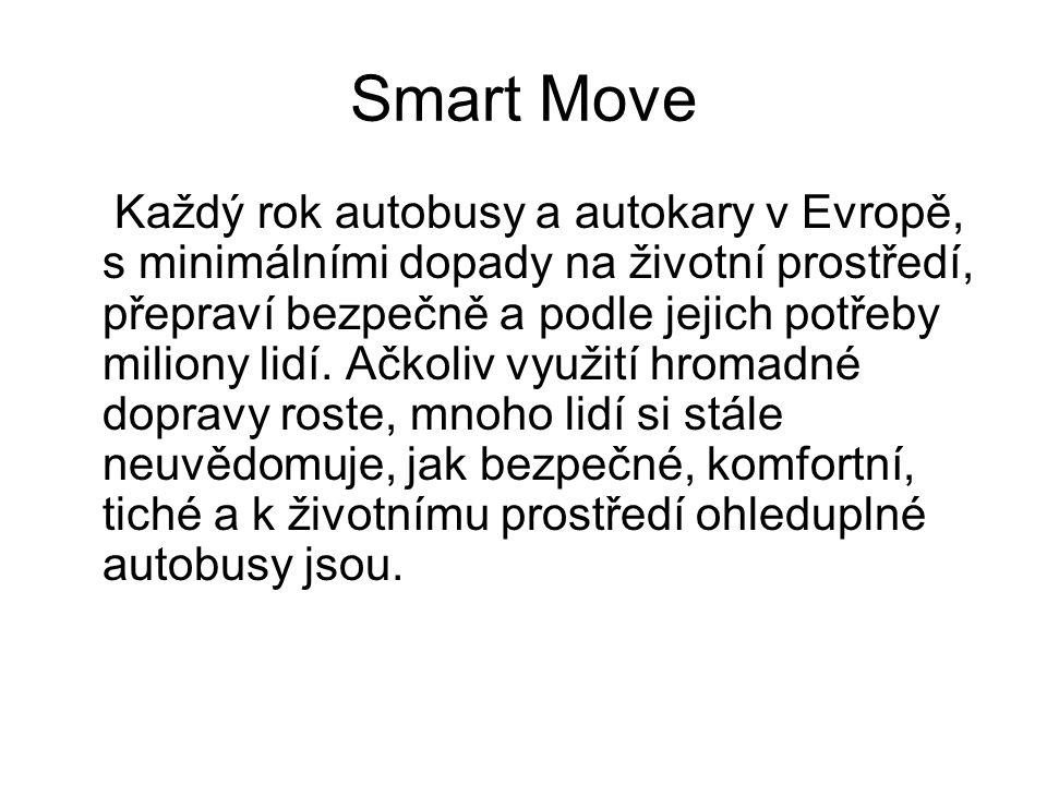 Smart Move Každý rok autobusy a autokary v Evropě, s minimálními dopady na životní prostředí, přepraví bezpečně a podle jejich potřeby miliony lidí.