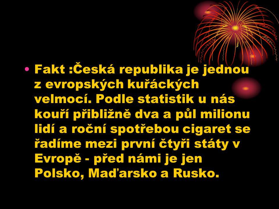 Fakt :Česká republika je jednou z evropských kuřáckých velmocí. Podle statistik u nás kouří přibližně dva a půl milionu lidí a roční spotřebou cigaret