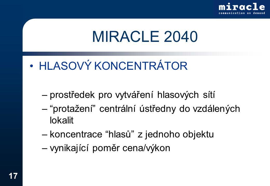 """17 MIRACLE 2040 HLASOVÝ KONCENTRÁTOR –prostředek pro vytváření hlasových sítí –""""protažení"""" centrální ústředny do vzdálených lokalit –koncentrace """"hlas"""