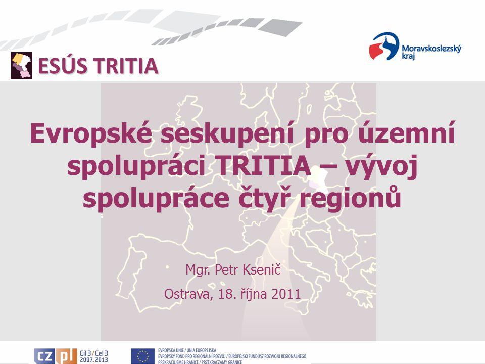 ESÚS TRITIA Evropské seskupení pro územní spolupráci TRITIA – vývoj spolupráce čtyř regionů Mgr.