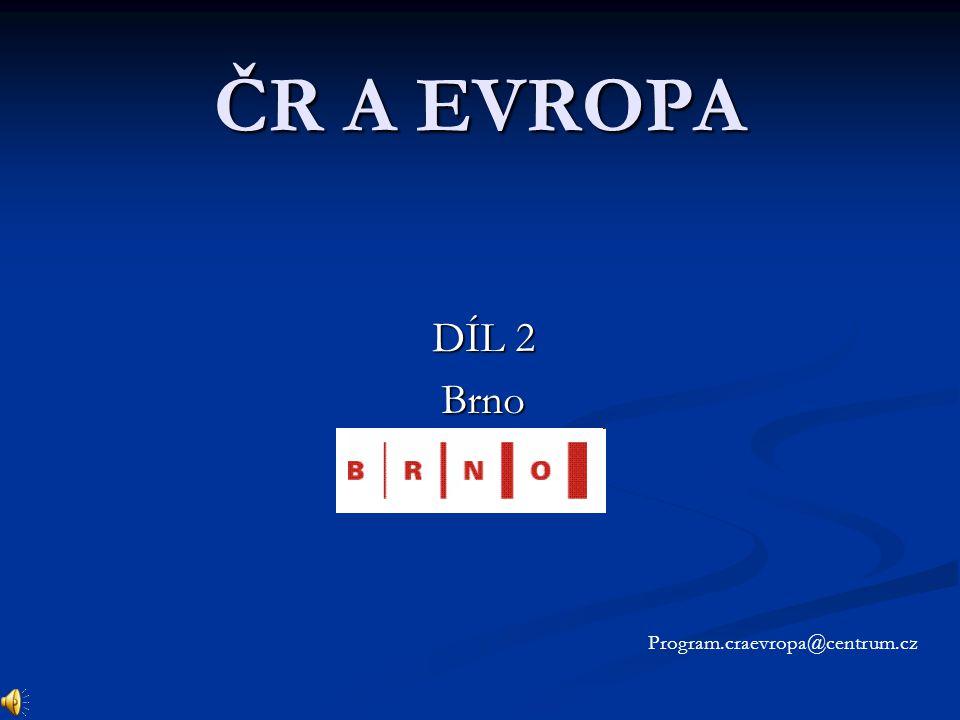 ČR A EVROPA DÍL 2 Brno Program.craevropa@centrum.cz