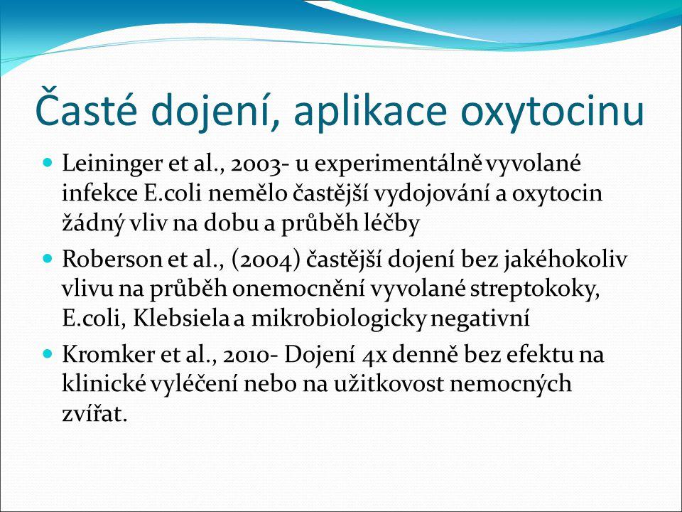 Časté dojení, aplikace oxytocinu Leininger et al., 2003- u experimentálně vyvolané infekce E.coli nemělo častější vydojování a oxytocin žádný vliv na dobu a průběh léčby Roberson et al., (2004) častější dojení bez jakéhokoliv vlivu na průběh onemocnění vyvolané streptokoky, E.coli, Klebsiela a mikrobiologicky negativní Kromker et al., 2010- Dojení 4x denně bez efektu na klinické vyléčení nebo na užitkovost nemocných zvířat.