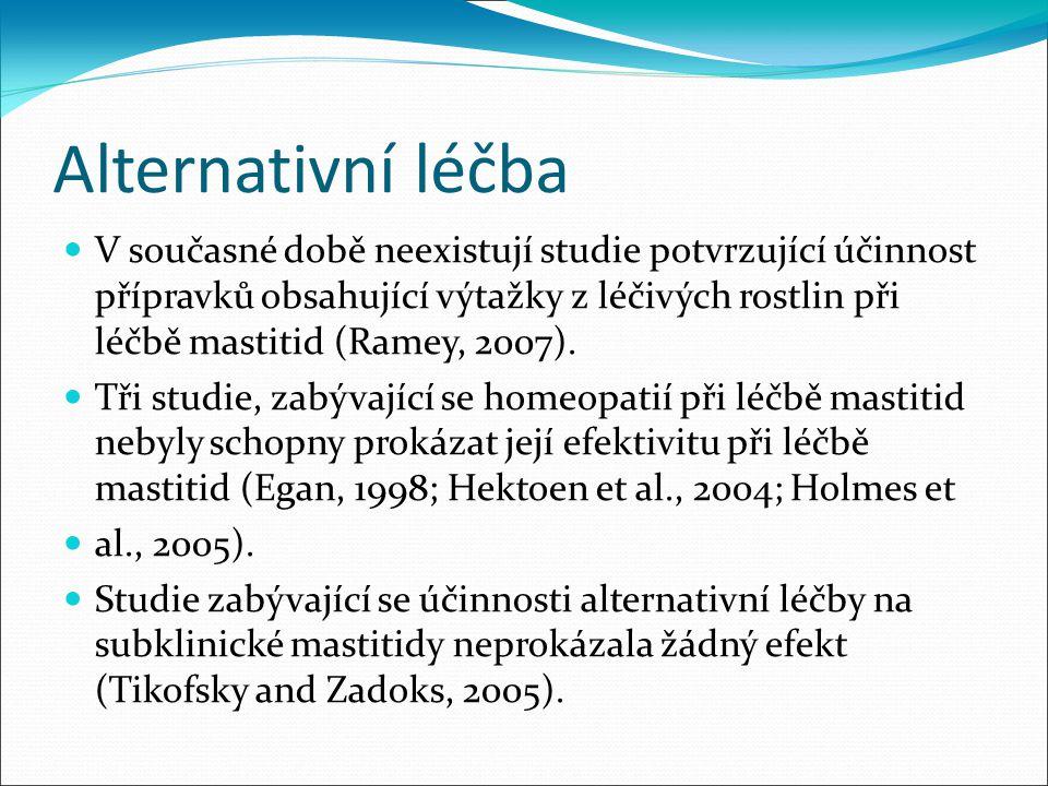 Alternativní léčba V současné době neexistují studie potvrzující účinnost přípravků obsahující výtažky z léčivých rostlin při léčbě mastitid (Ramey, 2007).
