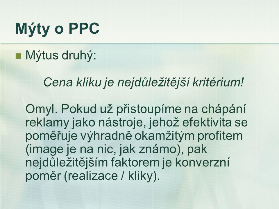 Mýty o PPC Mýtus druhý: Cena kliku je nejdůležitější kritérium.