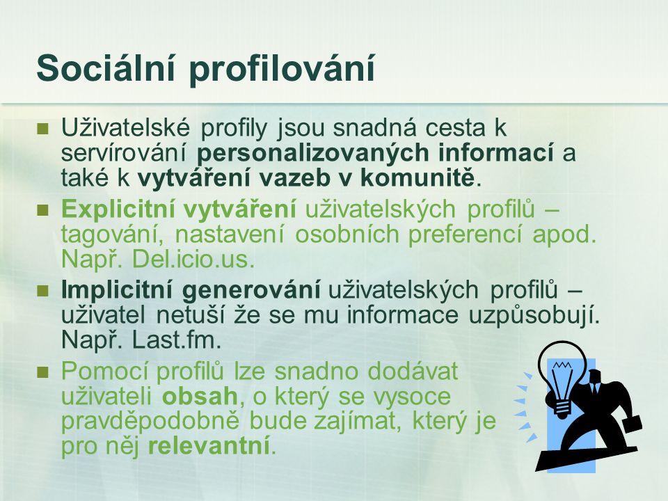 Sociální profilování Uživatelské profily jsou snadná cesta k servírování personalizovaných informací a také k vytváření vazeb v komunitě.