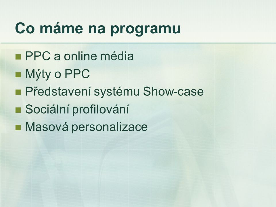 Co máme na programu PPC a online média Mýty o PPC Představení systému Show-case Sociální profilování Masová personalizace