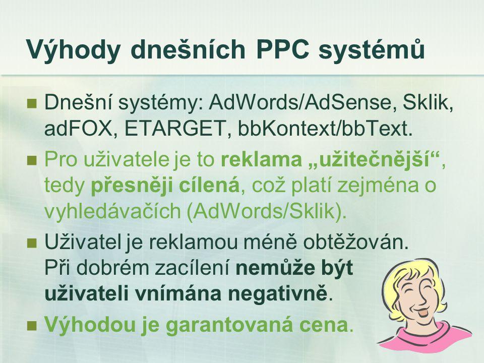 Výhody dnešních PPC systémů Dnešní systémy: AdWords/AdSense, Sklik, adFOX, ETARGET, bbKontext/bbText.