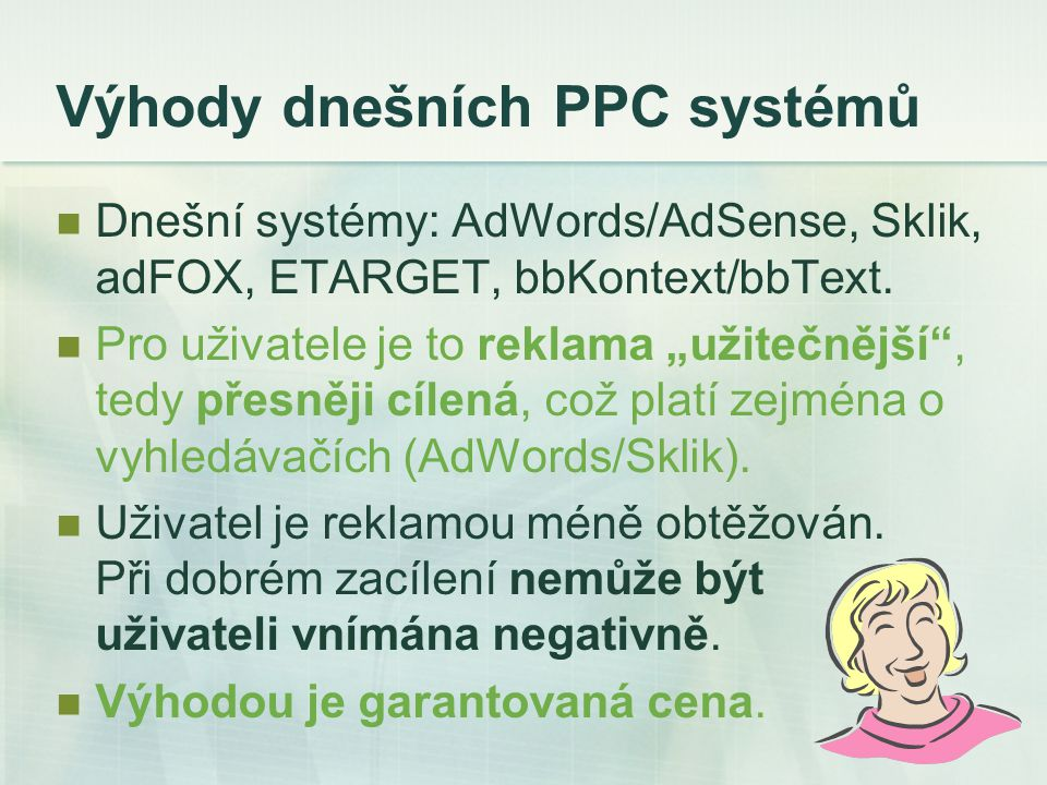 Nevýhody dnešních PPC systémů Dnešní systémy: AdWords/AdSense, Sklik, adFOX, ETARGET, bbKontext/bbText.