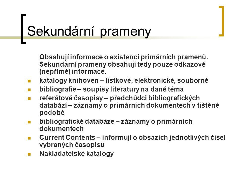 Sekundární prameny Obsahují informace o existenci primárních pramenů. Sekundární prameny obsahují tedy pouze odkazové (nepřímé) informace. katalogy kn