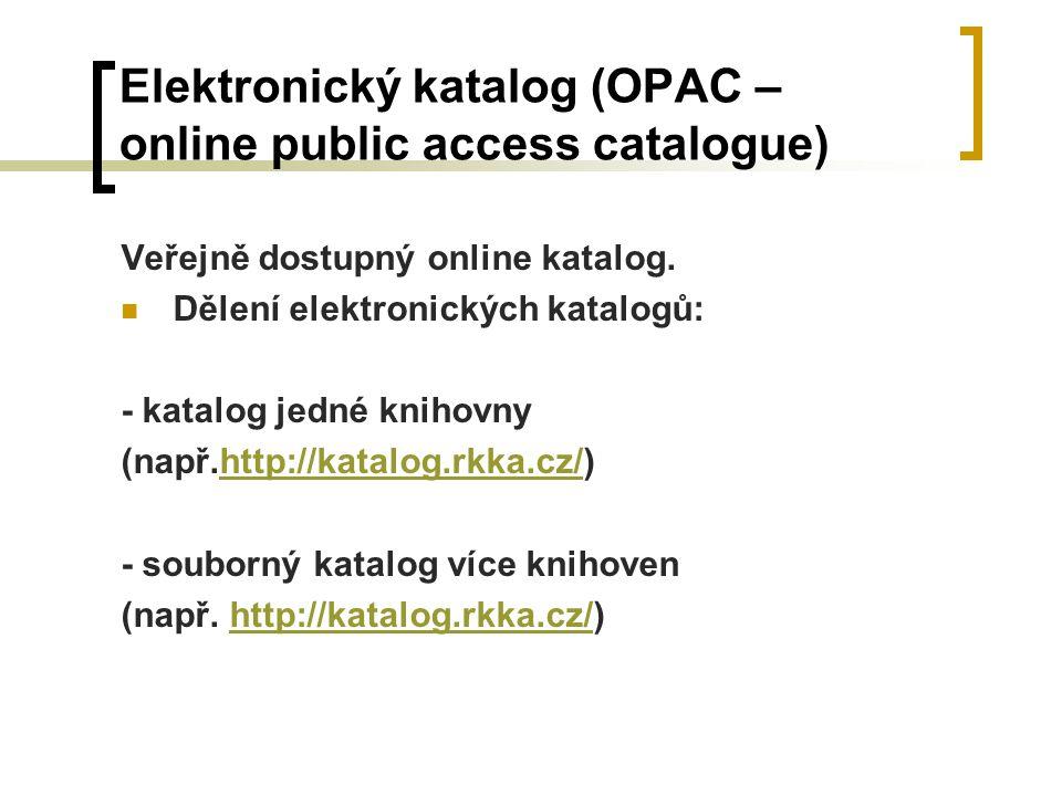 Elektronický katalog (OPAC – online public access catalogue) Veřejně dostupný online katalog. Dělení elektronických katalogů: - katalog jedné knihovny