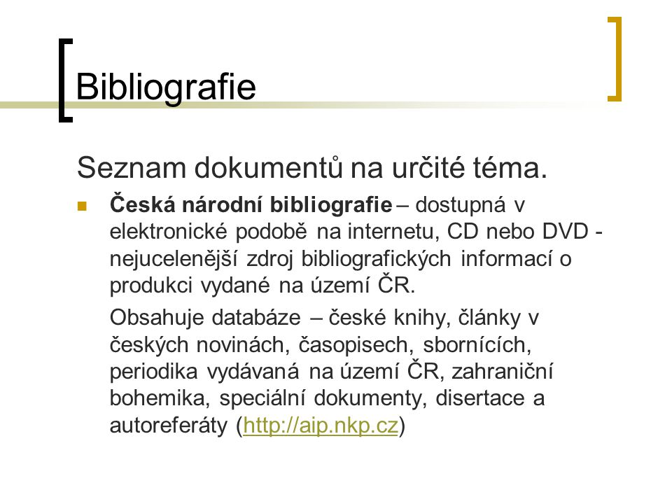 Bibliografie Seznam dokumentů na určité téma. Česká národní bibliografie – dostupná v elektronické podobě na internetu, CD nebo DVD - nejucelenější zd