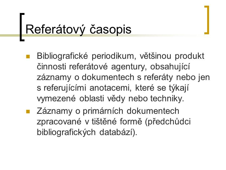 Referátový časopis Bibliografické periodikum, většinou produkt činnosti referátové agentury, obsahující záznamy o dokumentech s referáty nebo jen s re