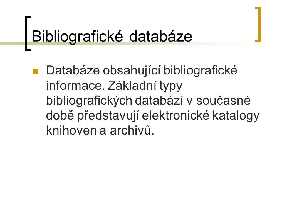 Bibliografické databáze Databáze obsahující bibliografické informace. Základní typy bibliografických databází v současné době představují elektronické
