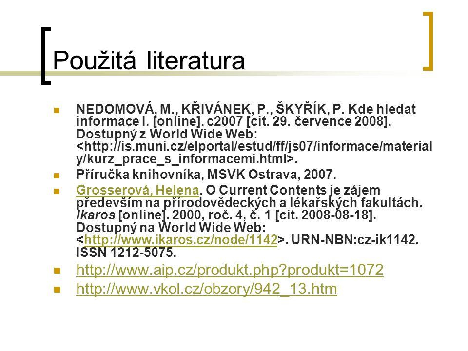Použitá literatura NEDOMOVÁ, M., KŘIVÁNEK, P., ŠKYŘÍK, P. Kde hledat informace I. [online]. c2007 [cit. 29. července 2008]. Dostupný z World Wide Web:
