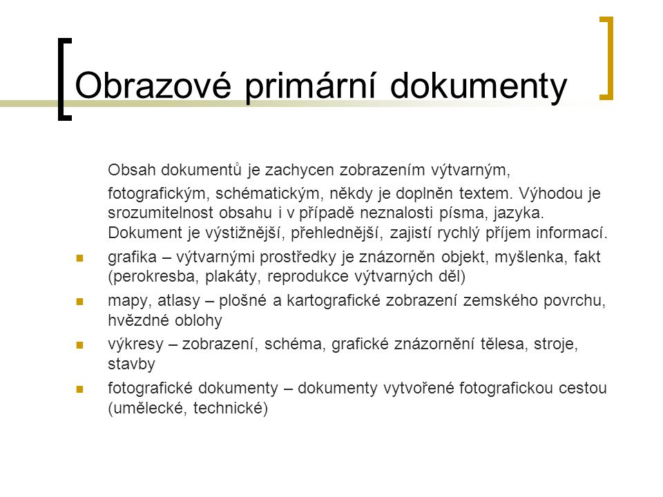 Obrazové primární dokumenty Obsah dokumentů je zachycen zobrazením výtvarným, fotografickým, schématickým, někdy je doplněn textem. Výhodou je srozumi