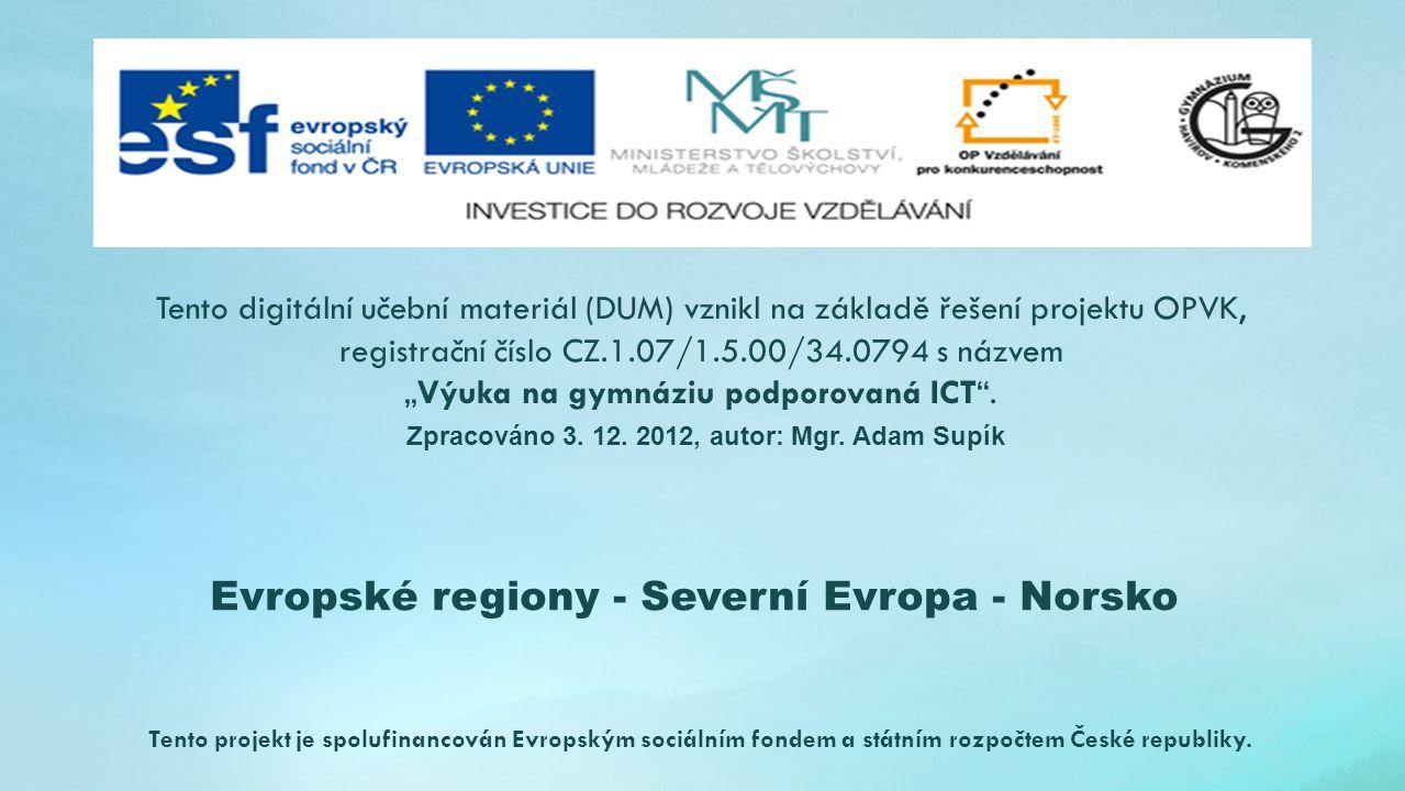 Evropské regiony - Severní Evropa - Norsko Tento digitální učební materiál (DUM) vznikl na základě řešení projektu OPVK, registrační číslo CZ.1.07/1.5