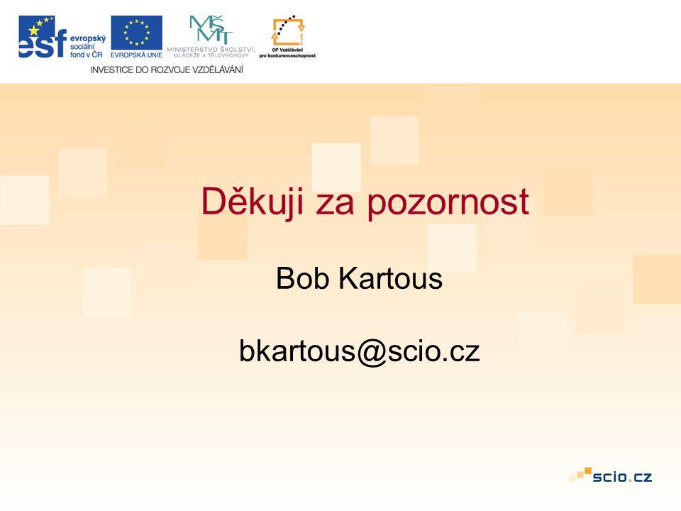Děkuji za pozornost Bob Kartous bkartous@scio.cz